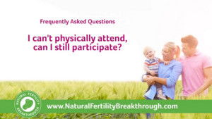 I can not physically attend can I still participate - Natural fertility Breakthrough