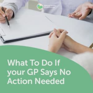 115-What-To-Do-If-your-GP-Says-No-Action-Needed