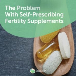 28-The-Problem-With-Self-Prescribing-Fertility-Supplements