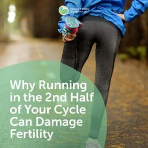 37a-Why-Running-in-the-2nd-Half-of-Your-Cycle-Can-Damage-Fertili