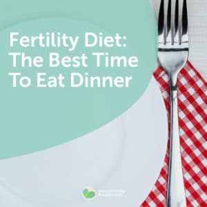 53-Fertility-Diet-The-Best-Time-To-Eat-Dinner