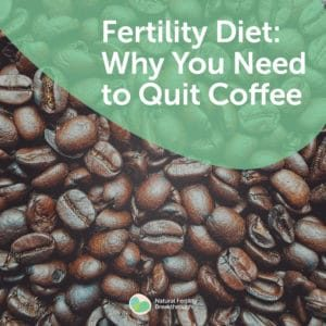 65-Fertility-Diet-Why-You-Need-to-Quit-Coffee