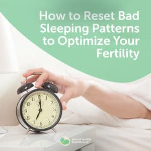 67-How-to-Reset-Bad-Sleeping-Patterns-to-Optimize-Your-Fertility