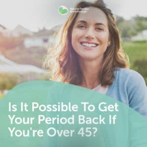 70-Is-It-Possible-To-Get-Your-Period-Back-If-Youre-Over-45