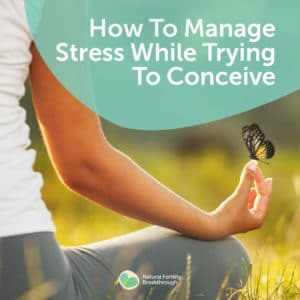 72-How-To-Manage-Stress-While-Trying-To-Conceive