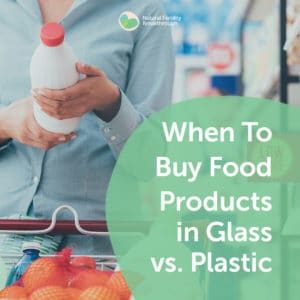 91-Fertility-Diet-When-To-Buy-Food-Products-in-Glass-vs-Plastic