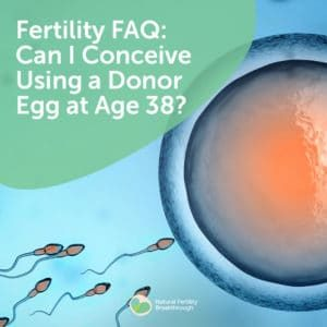 95-Fertility-FAQ-Can-I-Conceive-Using-a-Donor-Egg-at-Age-38